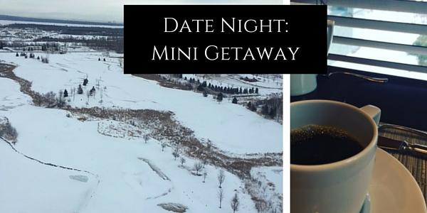 Date Night- Mini Getaway